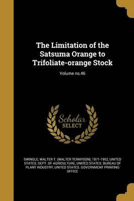 The Limitation of the Satsuma Orange to Trifoliate-Orange Stock; Volume No.46