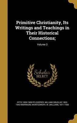 Primitive Christianity, Its Writings and Teachings in Their Historical Connections;; Volume 3
