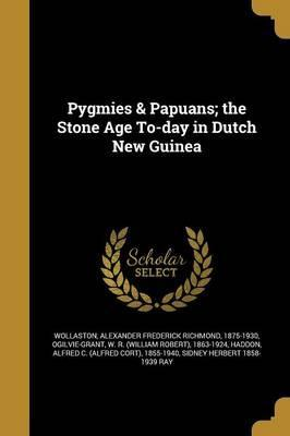Pygmies & Papuans; The Stone Age To-Day in Dutch New Guinea