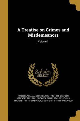 A Treatise on Crimes and Misdemeanors; Volume 1