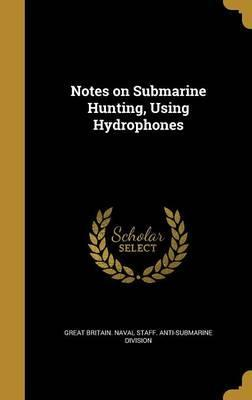 Notes on Submarine Hunting, Using Hydrophones