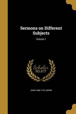 Sermons on Different Subjects; Volume 1