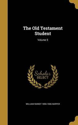The Old Testament Student; Volume 5