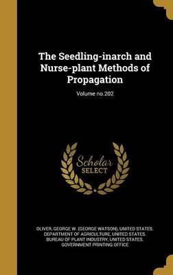 The Seedling-Inarch and Nurse-Plant Methods of Propagation; Volume No.202