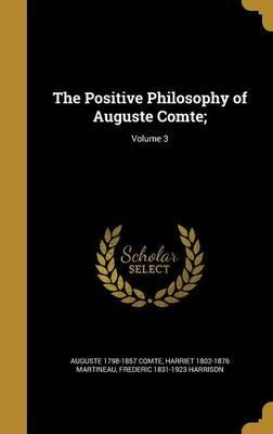 The Positive Philosophy of Auguste Comte;; Volume 3
