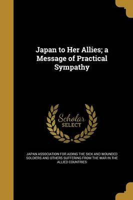 Japan to Her Allies; A Message of Practical Sympathy