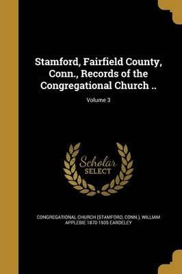 Stamford, Fairfield County, Conn., Records of the Congregational Church ..; Volume 3