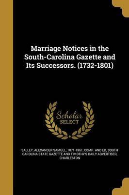 Marriage Notices in the South-Carolina Gazette and Its Successors. (1732-1801)