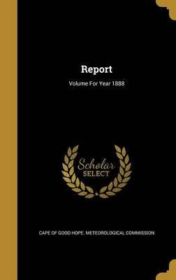 Report; Volume for Year 1888