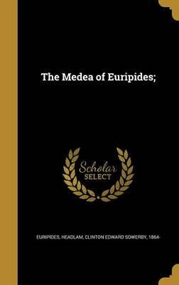 The Medea of Euripides;