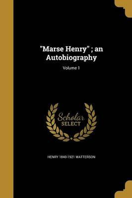 Marse Henry; An Autobiography; Volume 1