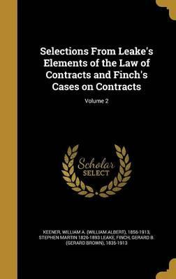Selections from Leake's Elements of the Law of Contracts and Finch's Cases on Contracts; Volume 2