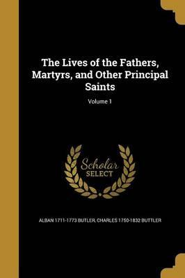 The Lives of the Fathers, Martyrs, and Other Principal Saints; Volume 1