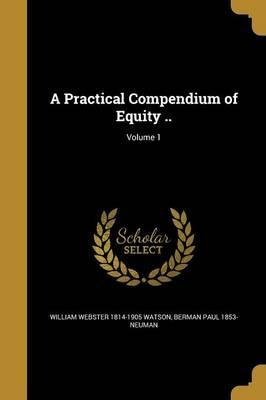 A Practical Compendium of Equity ..; Volume 1