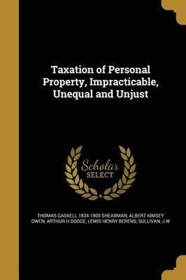 Taxation of Personal Property, Impracticable, Unequal and Unjust