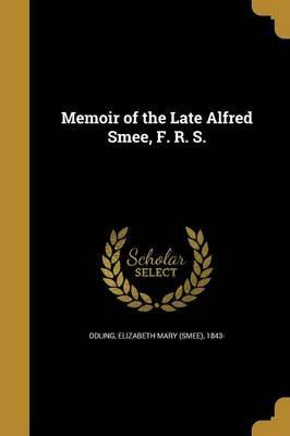 Memoir of the Late Alfred Smee, F. R. S.