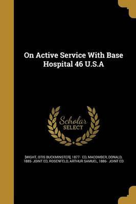 On Active Service with Base Hospital 46 U.S.a