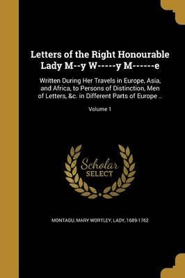 Letters of the Right Honourable Lady M--Y W-----Y M------E