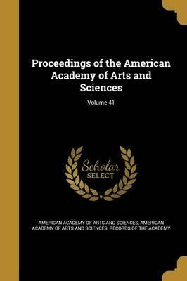 Proceedings of the American Academy of Arts and Sciences; Volume 41