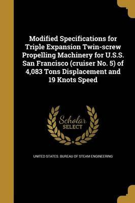 Modified Specifications for Triple Expansion Twin-Screw Propelling Machinery for U.S.S. San Francisco (Cruiser No. 5) of 4,083 Tons Displacement and 19 Knots Speed
