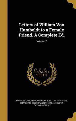 Letters of William Von Humboldt to a Female Friend. a Complete Ed.; Volume 2