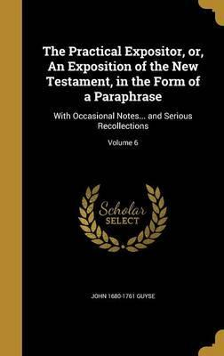 The Practical Expositor, Or, an Exposition of the New Testament, in the Form of a Paraphrase