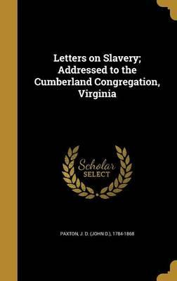 Letters on Slavery; Addressed to the Cumberland Congregation, Virginia