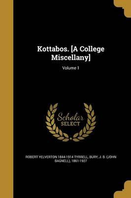 Kottabos. [A College Miscellany]; Volume 1