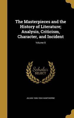 The Masterpieces and the History of Literature; Analysis, Criticism, Character, and Incident; Volume 8