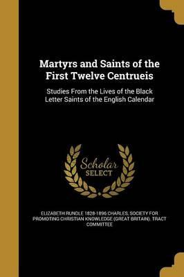 Martyrs and Saints of the First Twelve Centrueis