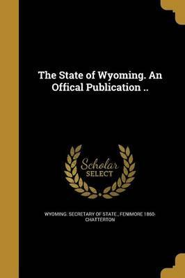 The State of Wyoming. an Offical Publication ..