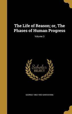 The Life of Reason; Or, the Phases of Human Progress; Volume 3