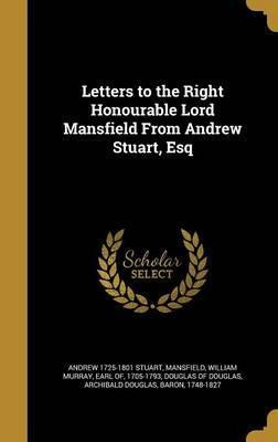 Letters to the Right Honourable Lord Mansfield from Andrew Stuart, Esq