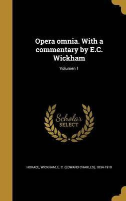 Opera Omnia. with a Commentary by E.C. Wickham; Volumen 1