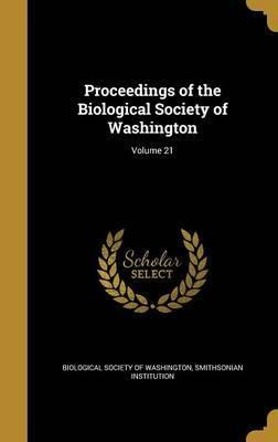 Proceedings of the Biological Society of Washington; Volume 21