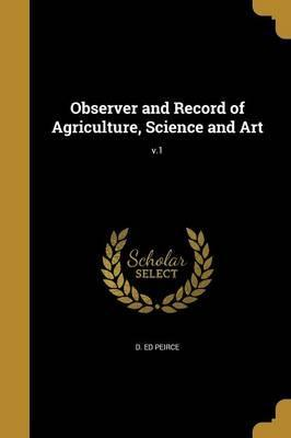 Observer and Record of Agriculture, Science and Art; V.1
