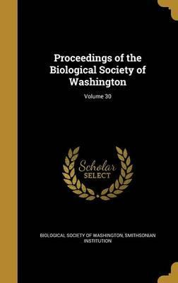 Proceedings of the Biological Society of Washington; Volume 30