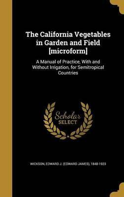 The California Vegetables in Garden and Field [Microform]