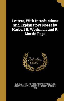 Letters, with Introductions and Explanatory Notes by Herbert B. Workman and R. Martin Pope