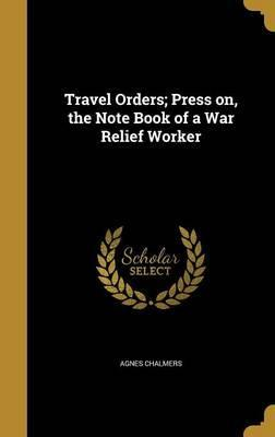 Travel Orders; Press On, the Note Book of a War Relief Worker