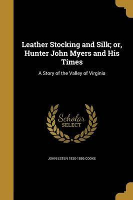 Leather Stocking and Silk; Or, Hunter John Myers and His Times