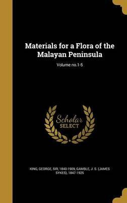 Materials for a Flora of the Malayan Peninsula; Volume No.1-5