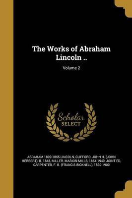 The Works of Abraham Lincoln ..; Volume 2
