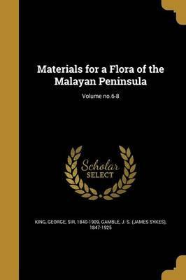 Materials for a Flora of the Malayan Peninsula; Volume No.6-8