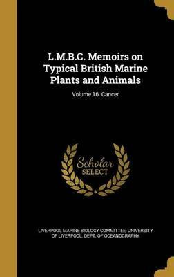 L.M.B.C. Memoirs on Typical British Marine Plants and Animals; Volume 16. Cancer