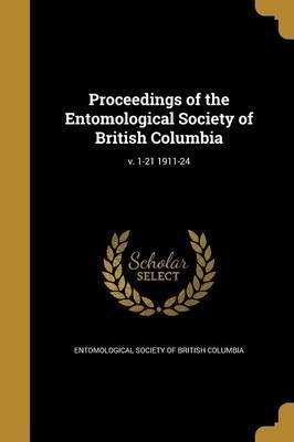 Proceedings of the Entomological Society of British Columbia; V. 1-21 1911-24
