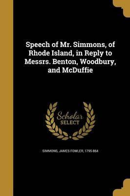 Speech of Mr. Simmons, of Rhode Island, in Reply to Messrs. Benton, Woodbury, and McDuffie