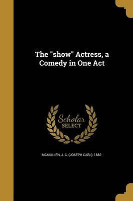 The Show Actress, a Comedy in One Act