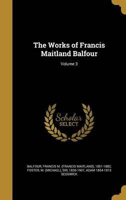 The Works of Francis Maitland Balfour; Volume 3