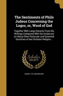 The Sentiments of Philo Judeus Concerning the Logos, Or, Word of God